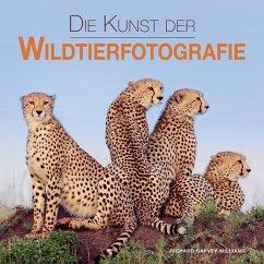 Die Kunst der Wildtierfotografie - Garvey-Williams, Richard