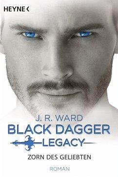 Zorn des Geliebten / Black Dagger Legacy Bd.3 - Ward, J. R.