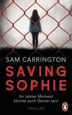 Saving Sophie - Ihr letzter Moment könnte auch Deiner sein. - Carrington, Sam