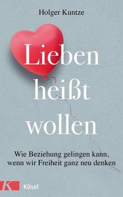 Lieben heißt wollen - Kuntze, Holger