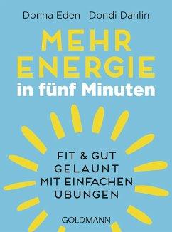Mehr Energie in fünf Minuten - Eden, Donna;Dahlin, Dondi