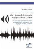 Wie Hörgewohnheiten die Musikproduktion prägen. Entwicklungen und Veränderungen unter kulturellen, technischen und psychoakustischen Aspekten (eBook, PDF)