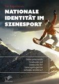 Nationale Identität im Szenesport. Ziehen professionelle Snowboarder und Skateboarder ihre Szenezugehörigkeit der nationalen Identität vor? (eBook, PDF)