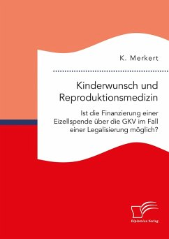 Kinderwunsch und Reproduktionsmedizin. Ist die Finanzierung einer Eizellspende über die GKV im Fall einer Legalisierung möglich? (eBook, PDF) - Merkert, K.
