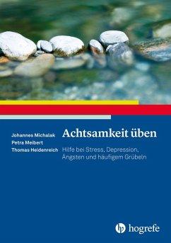 Achtsamkeit üben (eBook, PDF) - Heidenreich, Thomas; Meibert, Petra; Michalak, Johannes