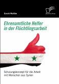 Ehrenamtliche Helfer in der Flüchtlingsarbeit. Schulungskonzept für die Arbeit mit Menschen aus Syrien (eBook, PDF)