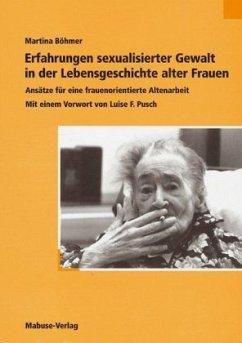 Erfahrungen sexualisierter Gewalt in der Lebensgeschichte alter Frauen (Mängelexemplar) - Böhmer, Martina