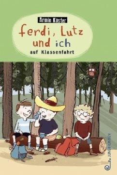 Ferdi, Lutz und ich auf Klassenfahrt (Mängelexemplar) - Kaster, Armin