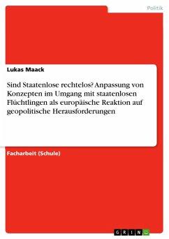 Sind Staatenlose rechtelos? Anpassung von Konzepten im Umgang mit staatenlosen Flüchtlingen als europäische Reaktion auf geopolitische Herausforderungen (eBook, PDF) - Maack, Lukas