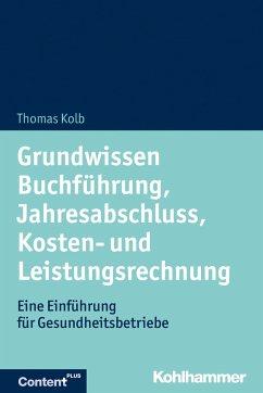 Grundwissen Buchführung, Jahresabschluss, Kosten- und Leistungsrechnung - Kolb, Thomas