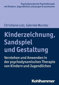 Kinderzeichnung, Sandspiel und Gestaltung - Lutz, Christiane; Wurster, Gabriele
