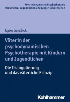 Väter in der psychodynamischen Psychotherapie mit Kindern und Jugendlichen - Garstick, Egon