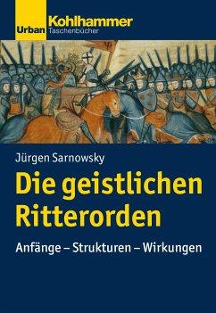 Die geistlichen Ritterorden - Sarnowsky, Jürgen