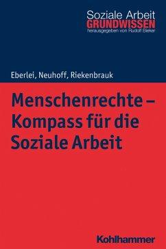 Menschenrechte - Kompass für die Soziale Arbeit - Eberlei, Walter; Neuhoff, Katja; Riekenbrauk, Klaus