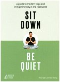 Sit Down, Be Quiet: A Modern Guide to Yoga and Mindful Living