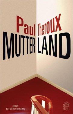 Mutterland - Theroux, Paul