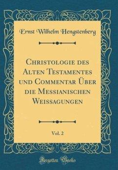 Christologie des Alten Testamentes und Commentar Über die Messianischen Weissagungen, Vol. 2 (Classic Reprint)