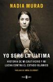 Yo Seré La Última: Historia de Mi Cautiverio Y Mi Lucha Contra El Estado Islámico / The Last Girl: My Story of Captivity, and My Fight Against the Isl