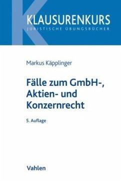 Fälle zum GmbH-, Aktien- und Konzernrecht - Käpplinger, Markus