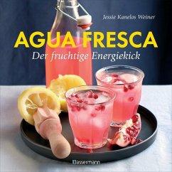 Agua fresca - der fruchtige Energiekick - Kanelos Weiner, Jessie