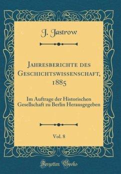 Jahresberichte des Geschichtswissenschaft, 1885, Vol. 8