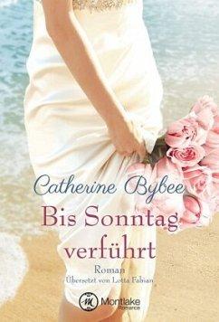 Bis Sonntag verführt - Bybee, Catherine