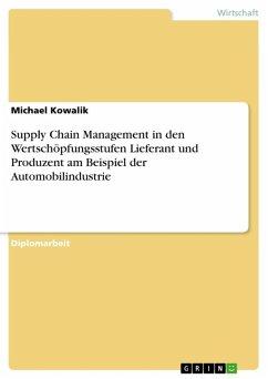 Supply Chain Management in den Wertschöpfungsstufen Lieferant und Produzent am Beispiel der Automobilindustrie (eBook, ePUB)