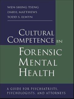 Cultural Competence in Forensic Mental Health (eBook, ePUB) - Tseng, Wen-Shing; Matthews, Daryl; Elwyn, Todd S.