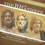 The Big Three: Zeus, Poseidon and Hades - Mythology 4th Grade   Children's Greek & Roman Books (eBook, ePUB)