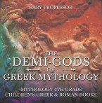 The Demi-Gods of Greek Mythology - Mythology 4th Grade   Children's Greek & Roman Books (eBook, ePUB)