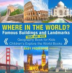 Where in the World? Famous Buildings and Landmarks Then and Now - Geography Book for Kids   Children's Explore the World Books (eBook, ePUB)