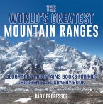 The World's Greatest Mountain Ranges - Geography Mountains Books for Kids   Children's Geography Book (eBook, ePUB)