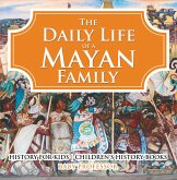 The Daily Life of a Mayan Family - History for Kids   Children's History Books (eBook, ePUB)