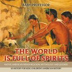 The World is Full of Spirits : Native American Indian Religion, Mythology and Legends - US History for Kids   Children's American History (eBook, ePUB)