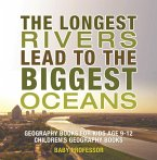 The Longest Rivers Lead to the Biggest Oceans - Geography Books for Kids Age 9-12   Children's Geography Books (eBook, ePUB)