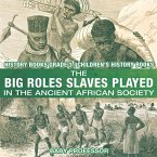 The Big Roles Slaves Played in the Ancient African Society - History Books Grade 3   Children's History Books (eBook, ePUB)