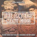 The Aztecs' Many Gods - History Books Best Sellers   Children's History Books (eBook, ePUB)