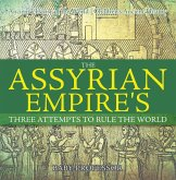 The Assyrian Empire's Three Attempts to Rule the World : Ancient History of the World   Children's Ancient History (eBook, ePUB)