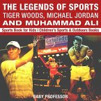 The Legends of Sports: Tiger Woods, Michael Jordan and Muhammad Ali - Sports Book for Kids   Children's Sports & Outdoors Books (eBook, ePUB)