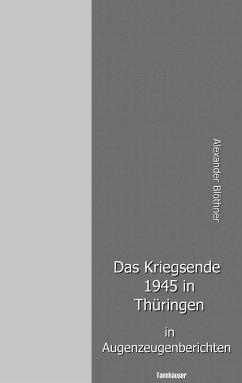 Das Kriegsende 1945 in Thüringen in Augenzeugenberichten