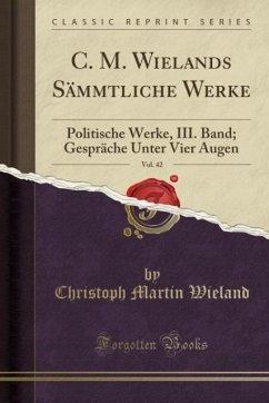 C. M. Wielands Sämmtliche Werke, Vol. 42