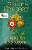 Um Reich und Krone / Das Erbe der Tudors Bd.2 (eBook, ePUB)