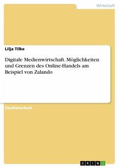 Digitale Medienwirtschaft. Möglichkeiten und Grenzen des Online-Handels am Beispiel von Zalando