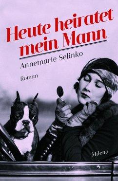 Heute heiratet mein Mann - Selinko, Annemarie