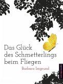 Das Glück des Schmetterlings beim Fliegen (eBook, ePUB)