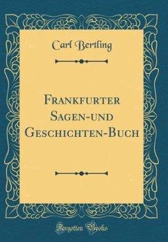 Frankfurter Sagen-und Geschichten-Buch (Classic Reprint)