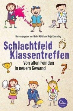 Schlachtfeld Klassentreffen (Mängelexemplar) - Abidi, Heike; Koeseling, Anja