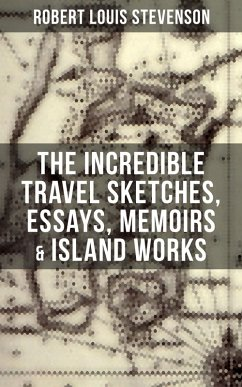 9788027230150 - Stevenson, Robert Louis: The Incredible Travel Sketches, Essays, Memoirs & Island Works of R. L. Stevenson (eBook, ePUB) - Kniha