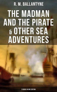 9788027230853 - Ballantyne, R. M.: The Madman and the Pirate & Other Sea Adventures - 5 Books in One Edition (eBook, ePUB) - Kniha
