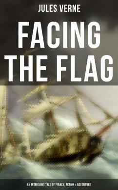 9788027230907 - Verne, Jules: Facing the Flag (An Intriguing Tale of Piracy, Action & Adventure) (eBook, ePUB) - Kniha